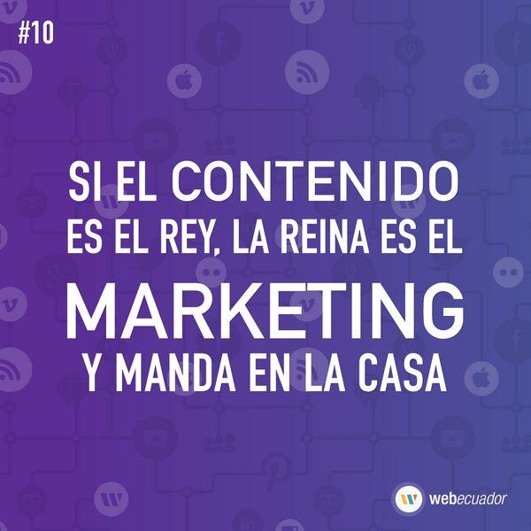 """""""Si el contenido es el rey, la reina es el Marketing y manda en la casa"""" — web-ecuador.com"""