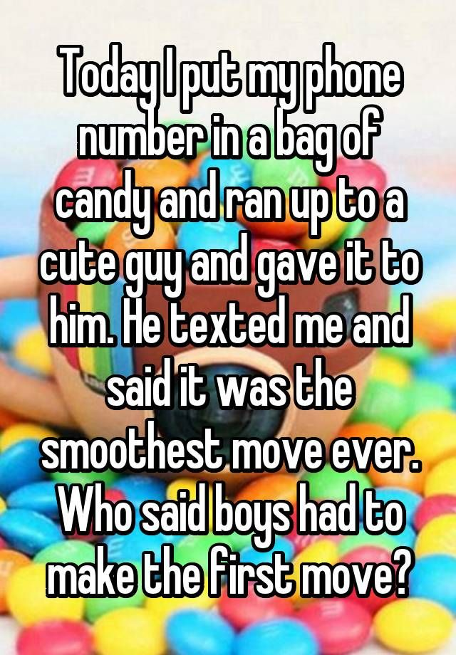 Today I put my phone number in a bag of candy and ran up to a cute guy and gave it to him. He texted me and said it was the smoothest move ever. Who said boys had to make the first move? - more at megacutie.co.uk