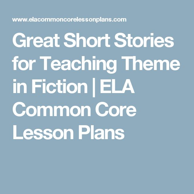 Great Short Stories for Teaching Theme in Fiction | ELA Common Core Lesson Plans