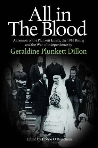 All in the Blood : A Memoir of the Plunkett Family, the 1916 Rising and the War of Independence