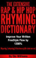 Hip Hop Rhyming Dictionary: The Extensive Hip Hop & Rap Rhyming Dictionary for Rappers, Mcs,Poets,Slam Artist and lyricists: Hip Hop & Rap Rhyming Dictionary And General Rhyming Dictionary
