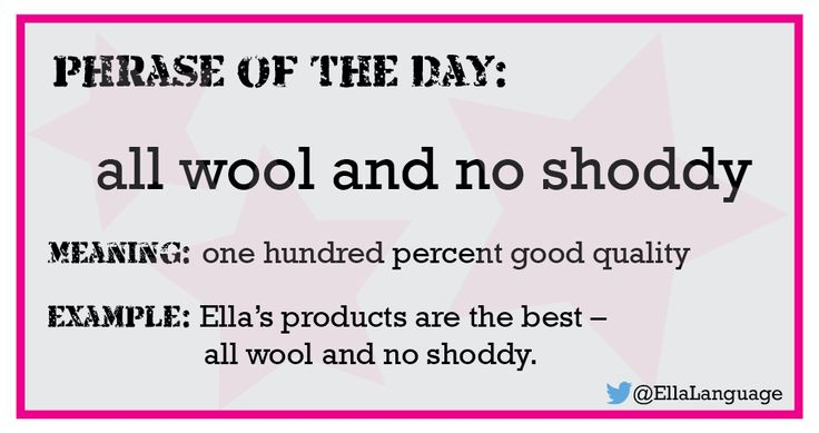 phrase of the day: all wool and no shoddy #ESL #ELT #English #vocabulary