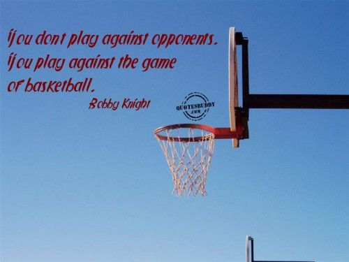 You don't play ~Bobby Knight~ | Sports | Basketball Quotes