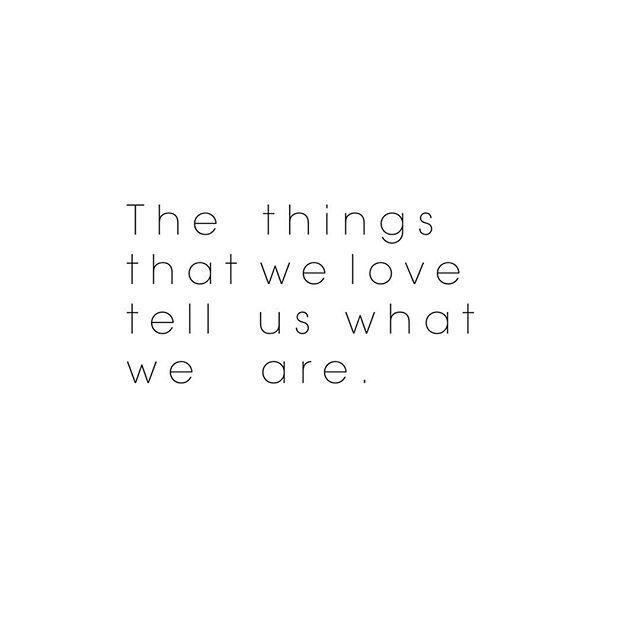 t h e  t h i n g s  t h a t  i  l o v e #thethingsthatilove #thethingsthatwelovetelluswhoweare #wordstoremember