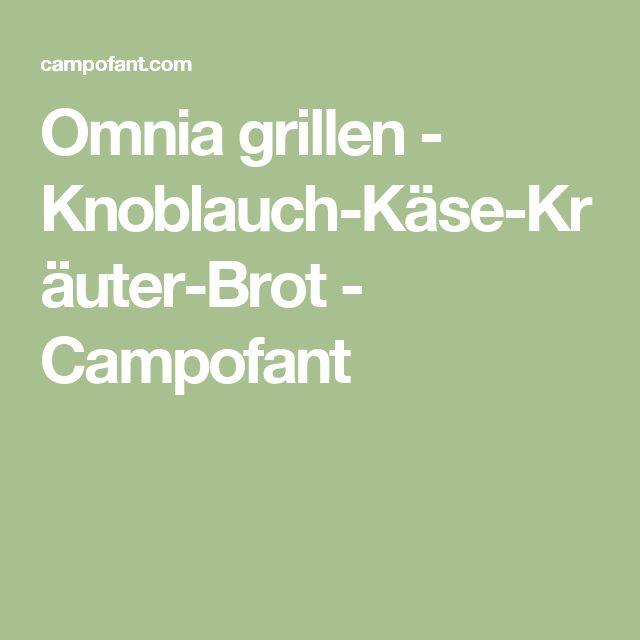 Omnia grillen - Knoblauch-Käse-Kräuter-Brot - Campofant