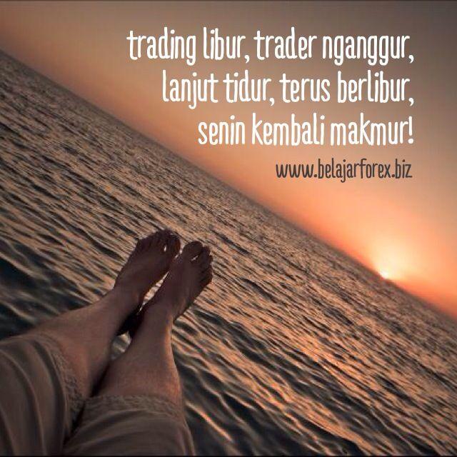 #trading libur, #trader nganggur, lanjut tidur, terus berlibur, senin kembali makmur! akur? :) - www.belajarforex.biz