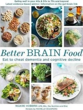 Better Brain Food : Ngaire Hobbins : 9781760527549  With dementia on the rise, Ngaire Hobbins explains how we can eat to cheat dementia and cognitive decline in her new book Better Brain Food.In the UK 850,000 people suffer from dementia, and it is on the rise; on average we are living 20 years longer than our grandparents, increasing the likelihood that we will develop dementia at some stage in our lives. With lifelines increasing