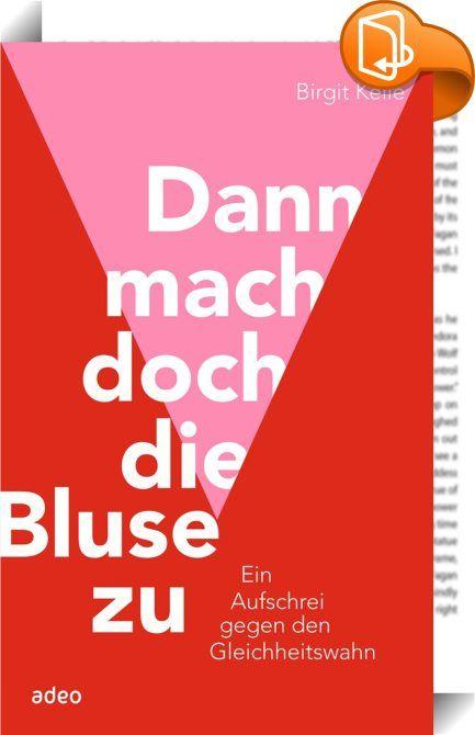 Dann mach doch die Bluse zu!    ::  In Deutschland wird heftig diskutiert: über Frauenquote, Krippenplätze, Sexismus, über die Gleichstellung von Mann und Frau. Der eigentliche Skandal ist aber, dass diejenigen, die zu Hause bleiben und unsere Kinder erziehen, die Dummen sind. Warum eigentlich? Es ist doch das gute Recht jeder Frau, ihr Leben so zu leben, wie sie es glücklich macht. War der Feminismus nicht einst genau dafür eingetreten?  Auf dem Weg der gleichen Rechte ist etwas verlo...