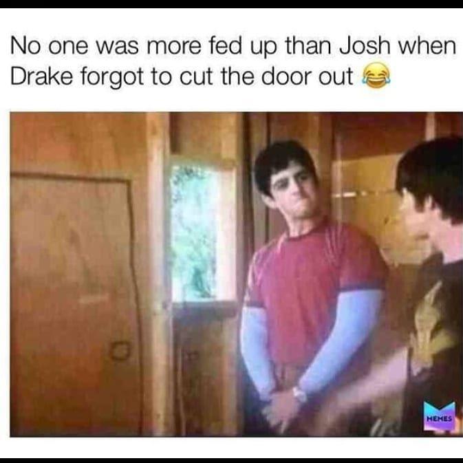 End Of The Decade Be Like One Job Meme You Had One Job Drake And Josh