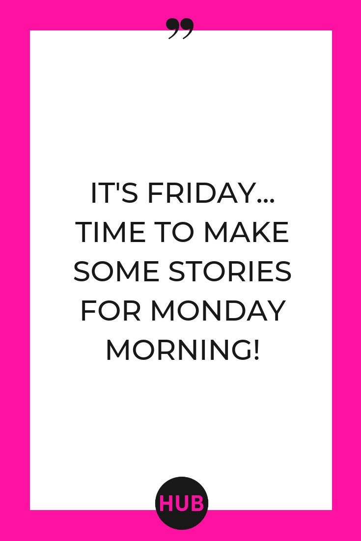The Boutique Hub Quote Of The Day It S Friday Time To Make Some Stories For Monday Morning Theboutiquehub Its Friday Quotes Words Of Encouragement Quotes