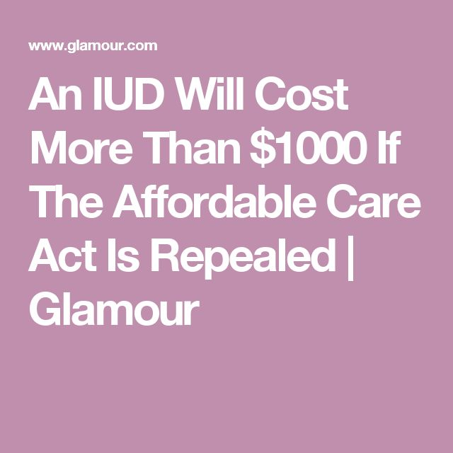 An IUD Will Cost More Than $1000 If The Affordable Care Act Is Repealed   Glamour