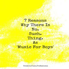 7 Reasons Why There Is No Such Thing as 'Music For Boys'! | Creative. Piano. Professional