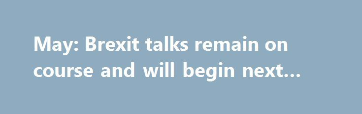 May: Brexit talks remain on course and will begin next week http://betiforexcom.livejournal.com/24931330.html  May says it's the status quo May is battling hard to pretend the election never happened but she's definitely playing with a weaker hand than before.The post May: Brexit talks remain on course and will begin next week appeared first on Forex news forex trade. http://forex.wine/may-brexit-talks-remain-on-course-and-will-begin-next-week/