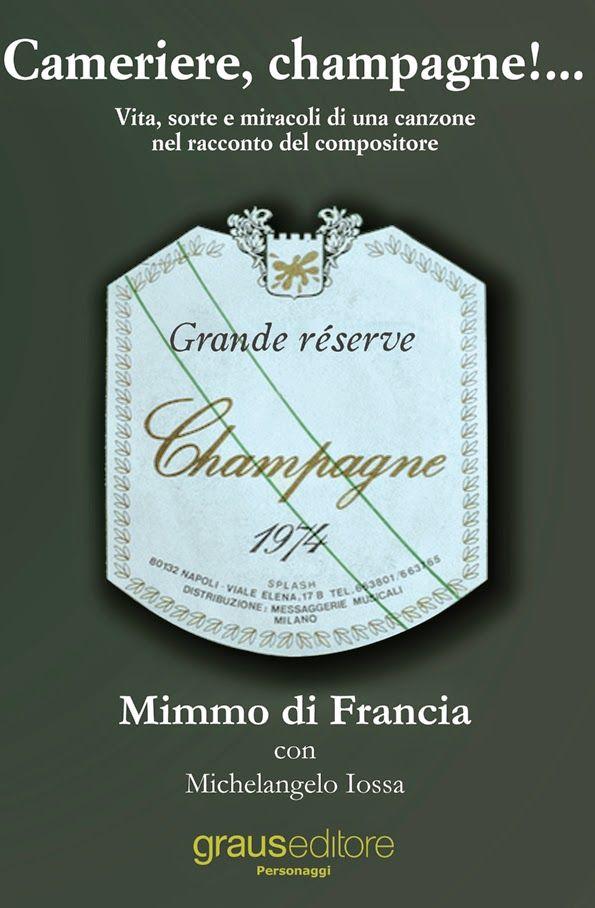 """Cameriere, Champagne! Nel libro di Mimmo di Francia """"vita, sorte e miracoli"""" di una delle canzoni più famose al mondo"""