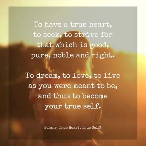 "True Heart, True Self, a poem from Thoughts Discovered: Volume 2: Wisdom for This Age by S.Tarr. ""To have a true heart,to seek, to strive fo..."