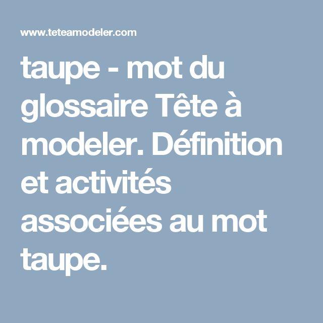 taupe - mot du glossaire Tête à modeler. Définition et activités associées au mot taupe.