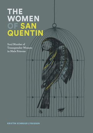 BCH independent books - The Women of San Quentin - Soul Murder of Transgender Women in Male Prisons
