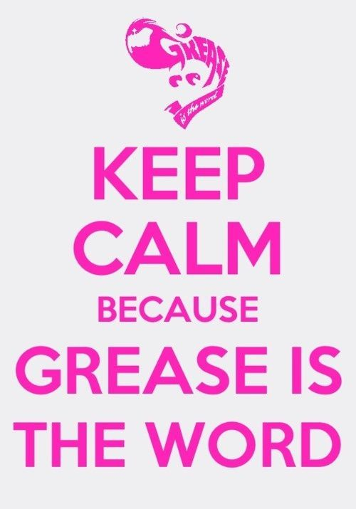 Keep calm because Grease is the word. #calm #grease #quote