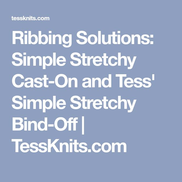 Ribbing Solutions: Simple Stretchy Cast-On And Tess