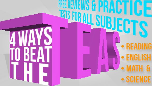 4 Ways to Beat the TEAS Test - Free Reviews and TEAS Practice Tests for all Subjects!