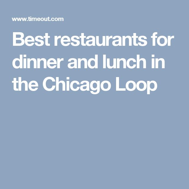 Best restaurants for dinner and lunch in the Chicago Loop