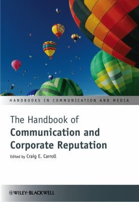 """Carroll, Craig E. """"The handbook of communication and corporate reputation [electronic resource]"""". Chicester [England] : Wiley-Blackwell, 2013. Location: Ebrary Electronic Books"""