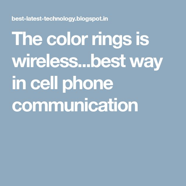 The color rings is wireless...best way in cell phone communication
