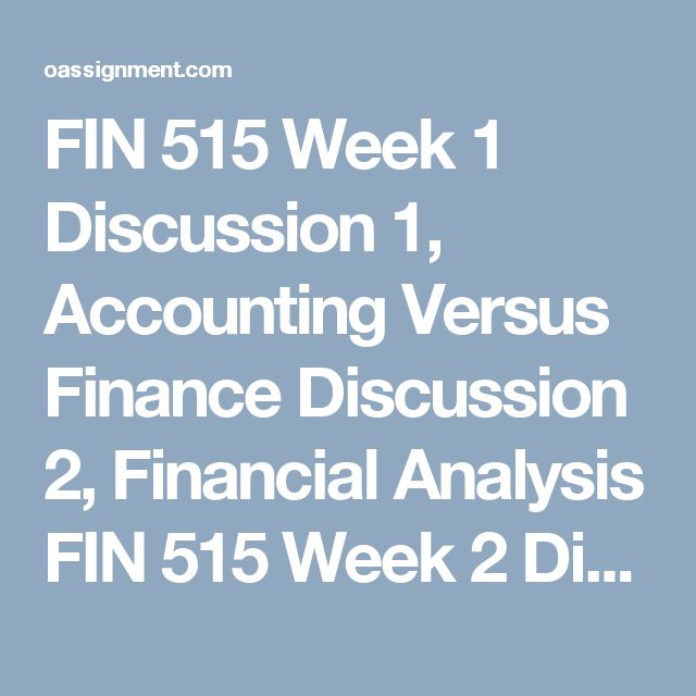 FIN 515 Week 1  Discussion 1, Accounting Versus Finance Discussion 2, Financial Analysis  FIN 515 Week 2  Discussion 1, TVM Pass-a-Problem Discussion 2, Assumptions of the TVM Model  FIN 515 Week 3  Discussion 1, Examples of Capital Expenditure From Your Industry Discussion 2, Capital Budgeting Terms and Considerations  FIN 515 Week 4  Discussion 1, Market Value of a Stock Versus DDM Value Discussion 2, Differences in YTM of Real Life Bonds  FIN 515 Week 5  Discussion 1, Calculating WACC…