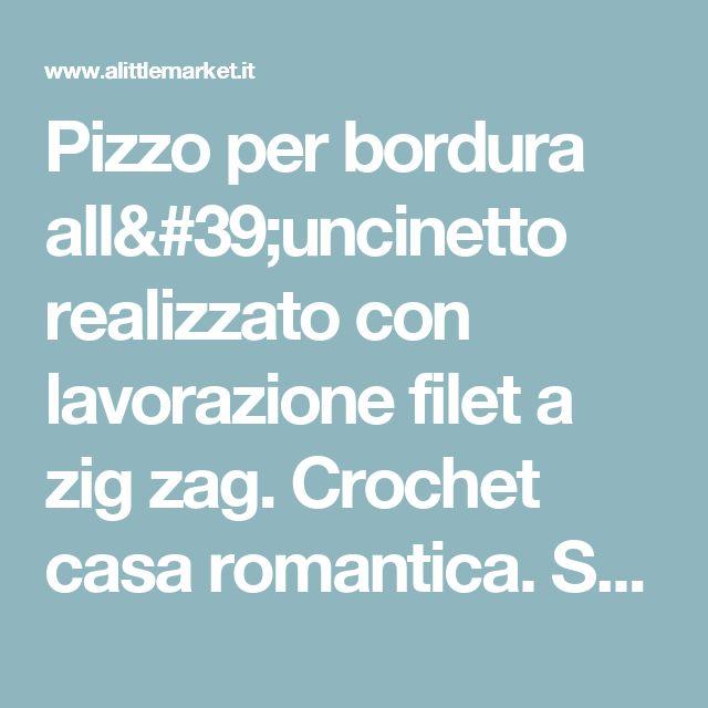 Pizzo per bordura all'uncinetto realizzato con lavorazione filet a zig zag. Crochet casa romantica. Su ordinazione.  : Tessili e tappeti di i-pizzi-di-anto
