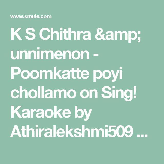 K S Chithra & unnimenon - Poomkatte poyi chollamo on Sing! Karaoke by Athiralekshmi509 and sabusarang19 | Smule