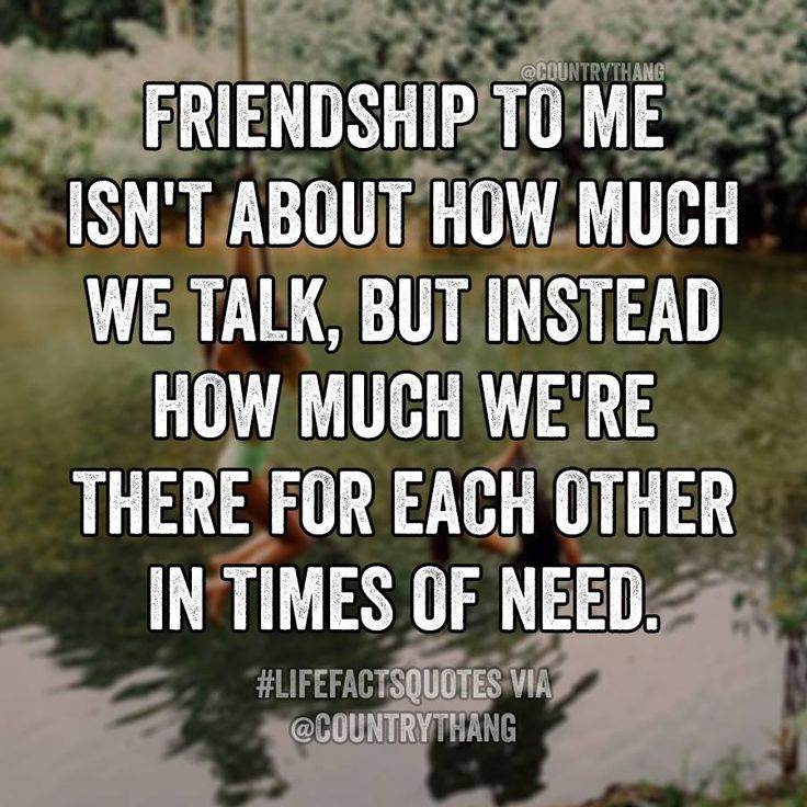 Friendship to me isn't about how much we talk, but instead how much we're there for each other in times of need. #lifefactquotes #countrythang #countrythangquotes #countryquotes #countrysayings