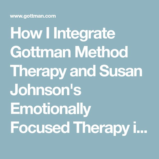 How I Integrate Gottman Method Therapy and Susan Johnson's Emotionally Focused Therapy in My Work With Couples - The Gottman Institute