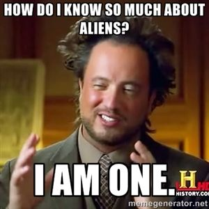 How do I know so much about aliens? I am one. | Ancient Aliens