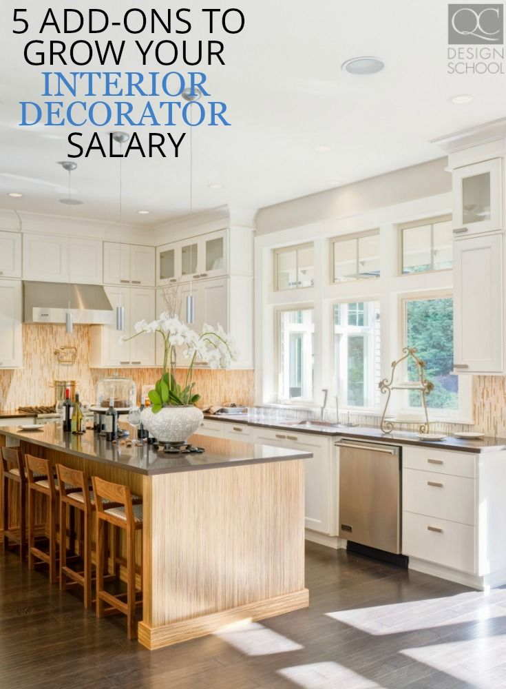 Grow Your Interior Decorator Salary With Our List Of 5 Add Ons Including Home
