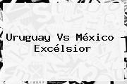 http://tecnoautos.com/wp-content/uploads/imagenes/tendencias/thumbs/uruguay-vs-mexico-excelsior.jpg Mexico Vs Uruguay Panamericanos. Uruguay vs México - Excélsior, Enlaces, Imágenes, Videos y Tweets - http://tecnoautos.com/actualidad/mexico-vs-uruguay-panamericanos-uruguay-vs-mexico-excelsior/