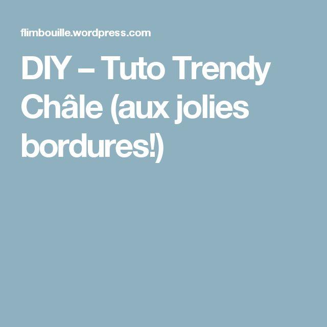 DIY – Tuto Trendy Châle (aux jolies bordures!)