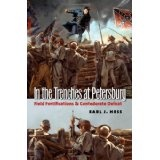 In the Trenches at Petersburg: Field Fortifications and Confederate Defeat (Civil War America) (Hardcover)By Earl J. Hess