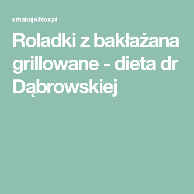 Roladki z bakłażana grillowane - dieta dr Dąbrowskiej