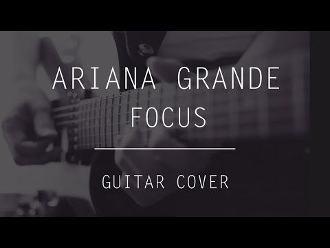 Ariana Grande - Focus (Guitar Cover) #guitarist #music #punk #rock #electric #black #white #design #playing #solo #instrumental #popular #pop #inspiration #drums #bass #studio #song #chords