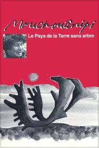 Le pays de la terre sans arbre ou le Mouchouânipi, 1980