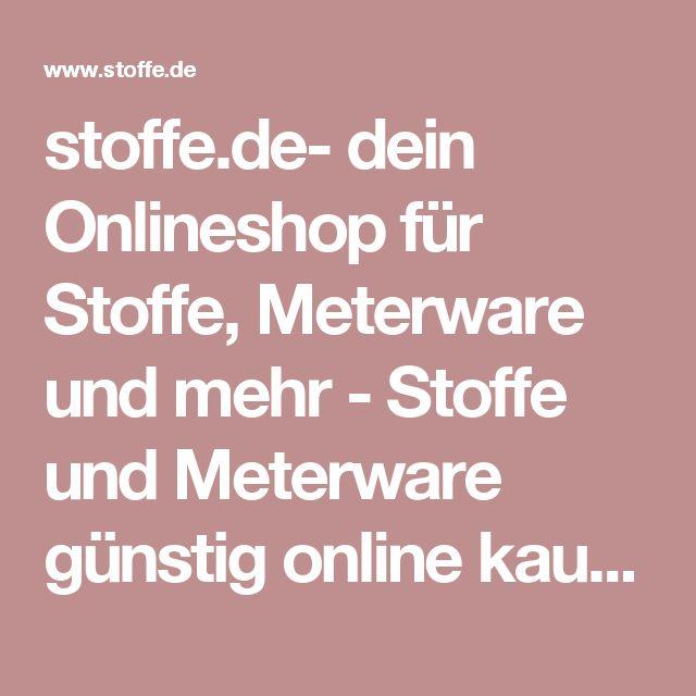 stoffe.de- dein Onlineshop für Stoffe, Meterware und mehr - Stoffe und Meterware günstig online kaufen und bestellen