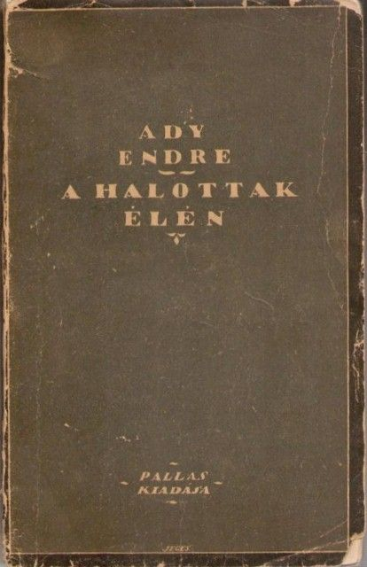 Ady Endre: A halottak élén, 1918, Pallas,
