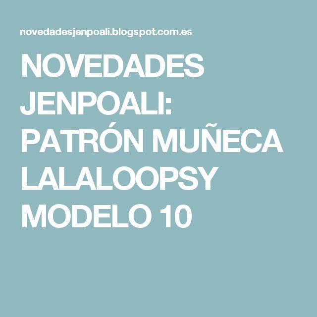 NOVEDADES JENPOALI: PATRÓN MUÑECA LALALOOPSY MODELO 10