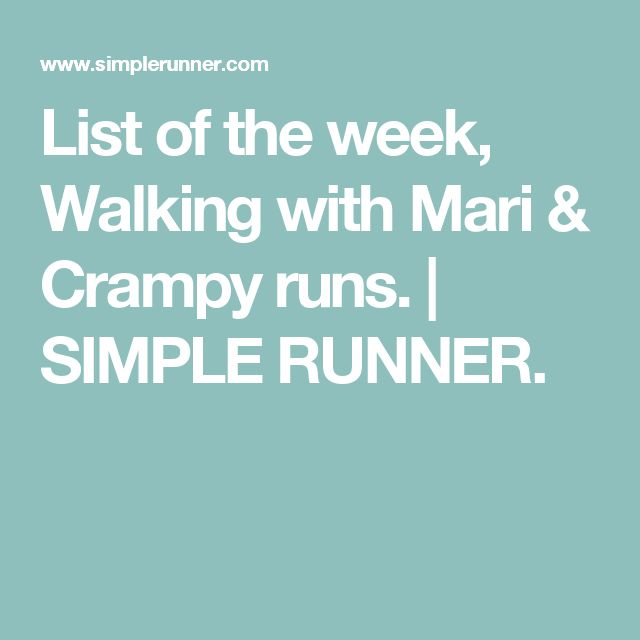 List of the week, Walking with Mari & Crampy runs. | SIMPLE RUNNER.