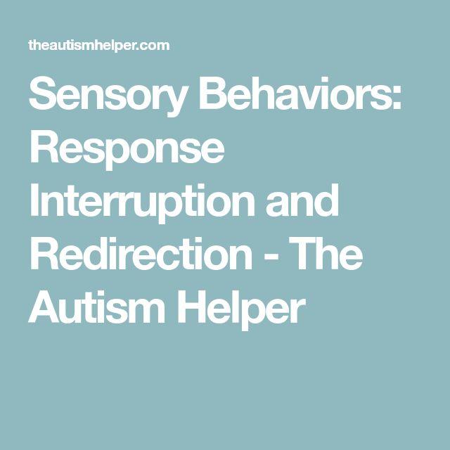 Sensory Behaviors: Response Interruption and Redirection - The Autism Helper