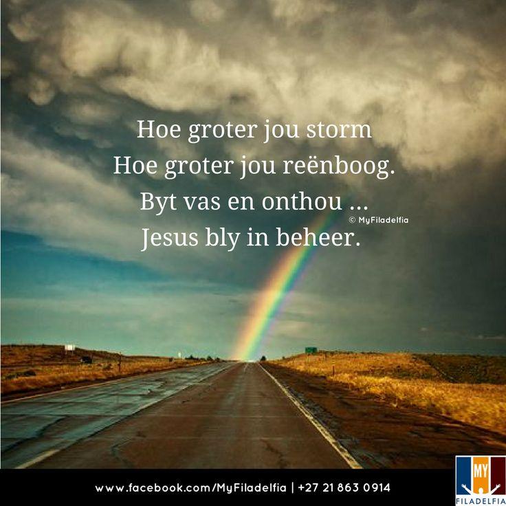 Hoe groter jou storm, hoe groter jou reënboog. Byt vas en onthou ... Jesus bly in beheer.