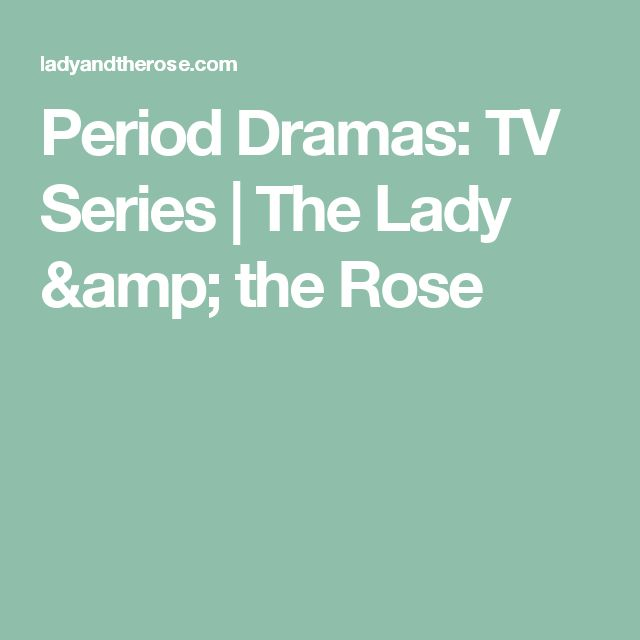 Period Dramas: TV Series | The Lady & the Rose