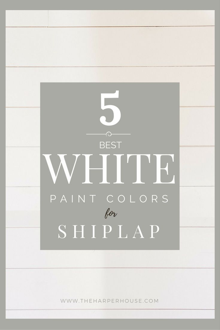 these are the 5 best white paint colors to paint shiplap! Get a modern farmhouse feel and create texture and character in your home just like Fixer Upper