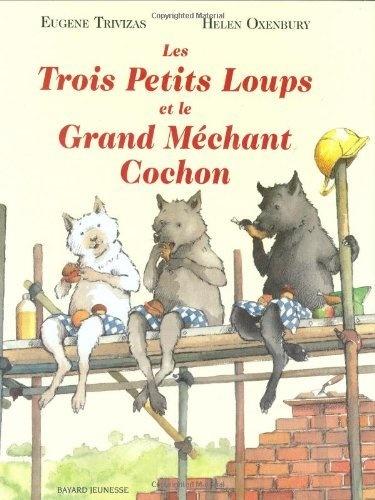 Les Trois Petits Loups Et Le Grand Mechan Cochon (French Edition) by Eugene Trivizas