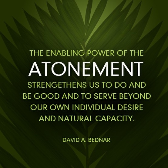 ~The Enabling Power of The Atonement.,.Elder David A. Bednar~